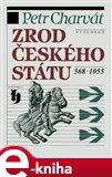Zrod českého státu 568-1055 - obálka