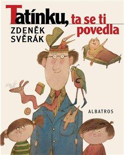 Tatínku, ta se ti povedla - Zdeněk Svěrák