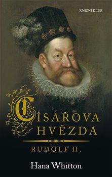 Císařova hvězda. Rudolf II. - Hana Whitton