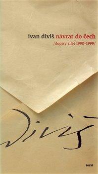 Návrat do Čech. /dopisy z let 1990-1999/ - Ivan Diviš