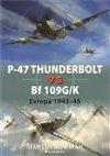 Obálka knihy P–47 Thunderbolt vs Bf 109G/K