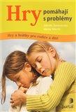 Hry pomáhají s problémy (Hry a hrátky pro rodiče a dítě) - obálka
