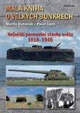 Malá kniha o velkých bunkrech (Největší pevnostní stavby  světa 1918—1945) - obálka