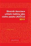 Sborník Asociace učitelů češtiny jako cizího jazyka (AUČCJ) 2011 - obálka