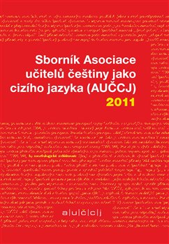 Obálka titulu Sborník Asociace učitelů češtiny jako cizího jazyka (AUČCJ) 2011