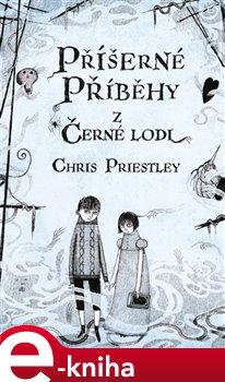 Příšerné příběhy z Černé lodi - Chris Priestley e-kniha