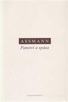Panství a spása. Politická theologie ve starověkém Egyptě, Izraeli a Evropě - Jan Assmann