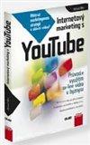Internetový marketing s YouTube (Průvodce využitím on-line videa v byznysu) - obálka