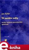 Tři sociální světy (Sociální struktura postindustriální společnosti) - obálka