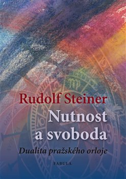 Nutnost a svoboda. Dalita pražského orloje - Rudolf Steiner