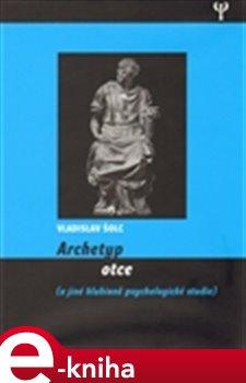 Archetyp otce a jiné eseje - Vladislav Šolc e-kniha