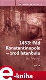 1453: Pád Konstantinopole - zrod Istanbulu - obálka