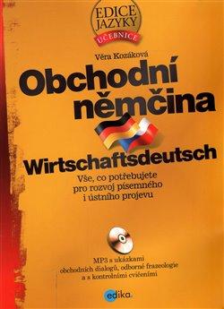 Obchodní němčina. Vše, co potřebujete pro rozvoj písemného i ústního projevu - Věra Kozáková