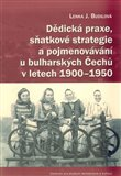 Dědická praxe, sňatkové strategie a pojmenovávání u bulharských Čechů v letech 1900–1950 - obálka