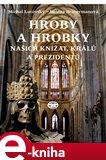 Hroby a hrobky našich knížat, králů a prezidentů - obálka