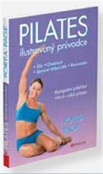 Pilates. Ilustrovaný průvodce - Portia Page