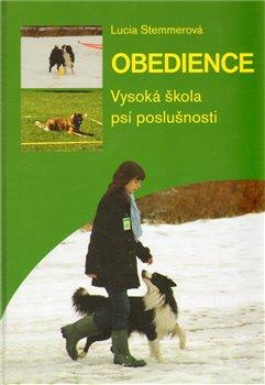 Obedience. Vysoká škola psí poslušnosti - Lucia Stemmerová