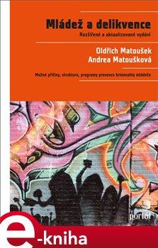 Mládež a delikvence. Možné příčiny, struktura, programy prevence kriminality mládeže - Oldřich Matoušek, Andrea Matoušková e-kniha