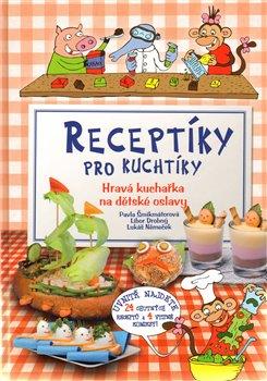 Receptíky pro kuchtíky. Hravá kuchařka na dětské oslavy - Lukáš Němeček, Libor Drobný, Pavla Šmikmátorová