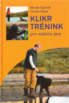 Klikrtrénink pro psy - Morten Egtvedt, Cecilie Koeste