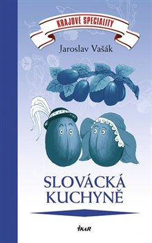 Slovácká kuchyně. Krajové speciality - Jaroslav Vašák