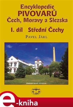 Encyklopedie pivovarů Čech, Moravy a Slezska, I. díl - Střední Čechy - Pavel Jákl e-kniha