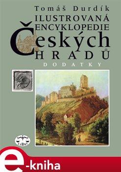 Ilustrovaná encyklopedie českých hradů - Dodatky - Tomáš Durdík e-kniha