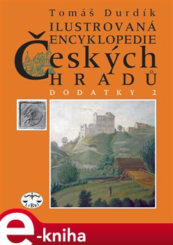 Ilustrovaná encyklopedie českých hradů - Dodatky II. - Tomáš Durdík e-kniha