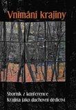 Vnímání krajiny (Sborník z konference Krajina jako duchovní dědictví) - obálka