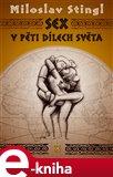 Sex v pěti dílech světa (aneb Cestopis časem a prostorem tělesné lásky) - obálka