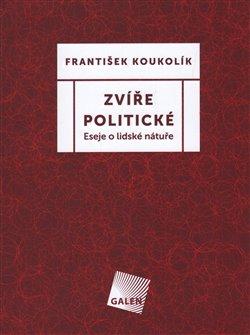 Zvíře politické. Eseje o lidské nátuře - František Koukolík