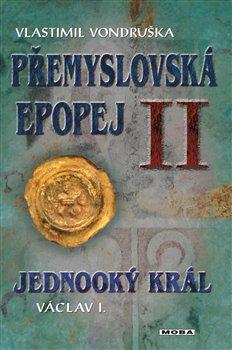 Jednooký král Václav I. Přemyslovská epopej II - Vlastimil Vondruška