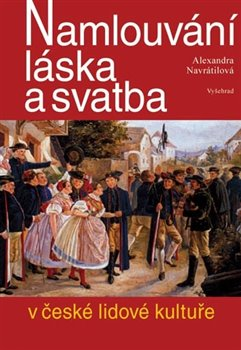 Obálka titulu Namlouvání, láska a svatba v české lidové kultuře