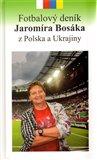 Fotbalový deník Jaromíra Bosáka z Polska a Ukrajiny - obálka
