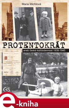 Protentokrát aneb Česká každodennost 1939-1945 - Marie Michlová e-kniha