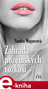 Zahrada pozemských rozkoší - Sandra Wagnerová e-kniha