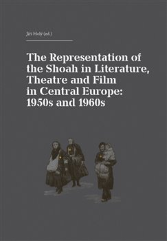 Obálka titulu The Representation of the Shoah in Literature, Theatre and Film in Central Europe: 1950s and 1960s