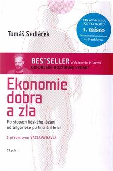 Ekonomie dobra a zla. Po stopách lidského tázání od Gilgameše po finanční krizi - Tomáš Sedláček