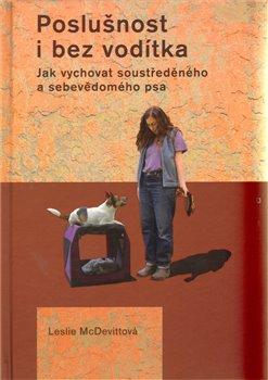 Poslušnost i bez vodítka. Jak vychovat soustředěného a sebevědomého psa - Leslie McDevittová