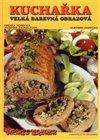 Obálka knihy Kuchařka Velká barevná obrazová