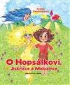 Obálka knihy O Hopsálkovi, Jiskřičce a Meluzínce