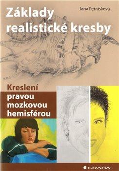 Základy realistické kresby. Kreslení pravou mozkovou hemisférou - Jana Petrásková