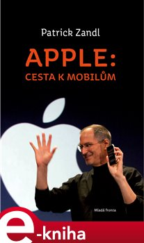 Apple: cesta k mobilům - Patrick Zandl e-kniha