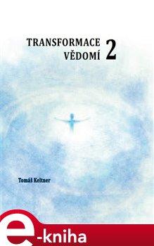 Transformace vědomí 2 - Tomáš Keltner e-kniha