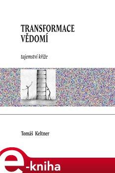 Transformace vědomí - Tomáš Keltner e-kniha