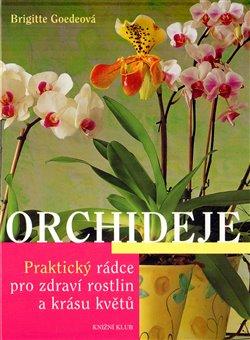 Orchideje. Praktický rádce pro zdraví rostlin a krásu květů - Brigitte Goedeová