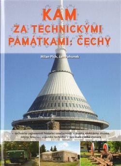 Kam za technickými památkami. Čechy - Milan Plch, Jan Pohunek