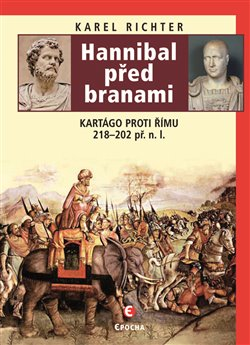 Hannibal před branami. Kartágo proti Římu 218-202 př. n. l. - Karel Richter