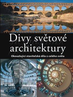 Divy světové architektury. Okouzlující stavitelská díla z celého světa