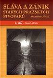 Sláva a zánik starých pražských pivovarů. 1.díl - Staré Město - obálka